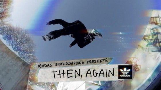 Adidas Snowboarding – Then, Again